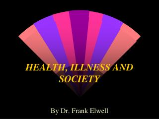HEALTH, ILLNESS AND SOCIETY
