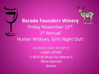 Baroda Founders Winery Friday November 15 th 1 st  Annual  Hunter Widows, Girls Night Out!