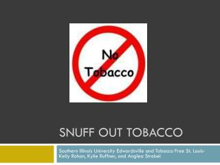 Snuff out tobacco