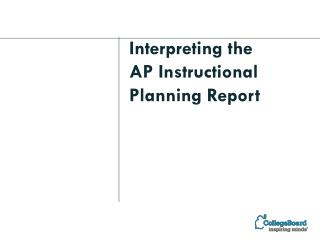 Interpreting the  AP  Instructional Planning Report