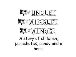 A story of children, parachutes, candy and a hero.