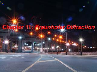 Chapter 11:  Fraunhofer Diffraction