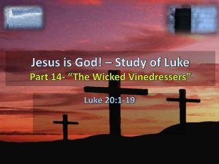 "Jesus is God! – Study of Luke Part  14- ""The Wicked Vinedressers"""