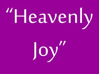 """Heavenly Joy"""