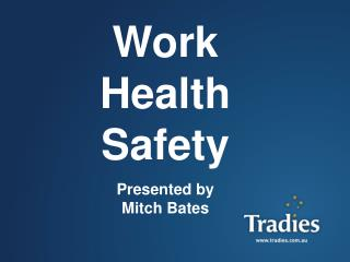 Work Health Safety Presented by Mitch Bates
