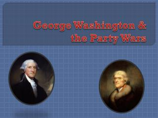 George Washington &  the Party Wars