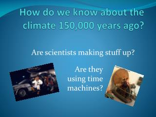 How do we know about the climate 150,000 years ago?