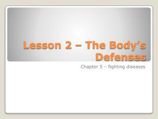 Lesson 2 – The Body's Defenses