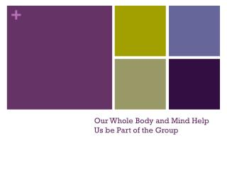 Our Whole Body and Mind Help Us be Part of the Group