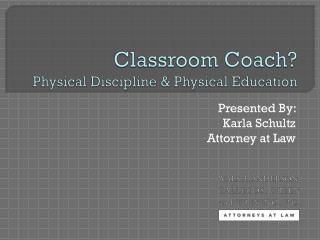 Classroom Coach?  Physical Discipline &  Physical Education