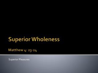 Superior Wholeness Matthew 4: 23-24