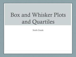 Box and Whisker Plots  and Quartiles