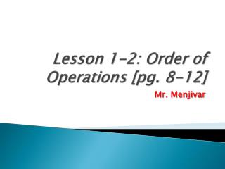 Lesson 1-2: Order of Operations [pg. 8-12]