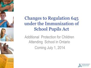 Changes to Regulation 645  under the Immunization  of  S chool Pupils Act