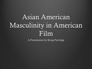 Asian American Masculinity in American Film
