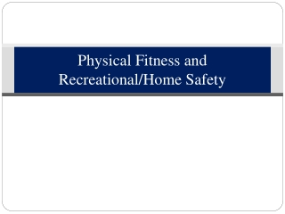 Physical Fitness and Recreational/Home Safety