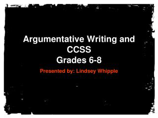 Argumentative Writing and CCSS Grades 6-8