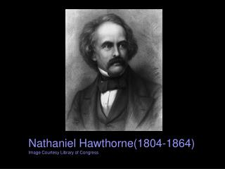Nathaniel Hawthorne(1804-1864) Image Courtesy Library of Congress