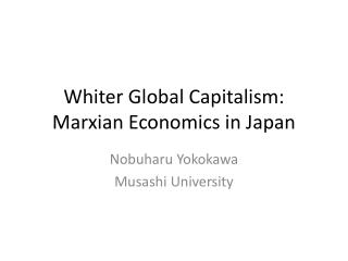 Whiter Global Capitalism: Marxian Economics in Japan