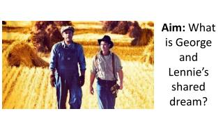 Aim:  What is George and  Lennie's  shared dream?