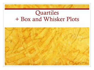 Quartiles  + Box and Whisker Plots