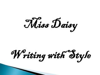 Miss Daisy Writing with Style