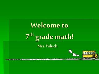 Welcome to  7 th  grade math!
