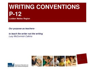 WRITING CONVENTIONS P-12 Loddon  Mallee  Region