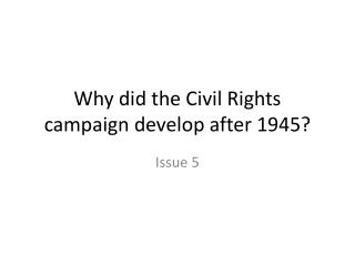 Why did the Civil Rights campaign develop after 1945?