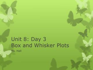 Unit 8: Day 3 Box and Whisker Plots