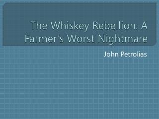 The Whiskey Rebellion: A Farmer's Worst Nightmare