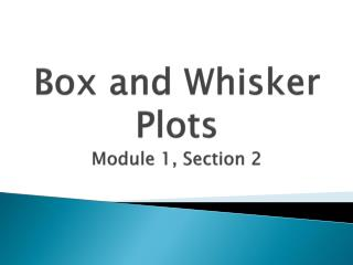 Box and Whisker Plots Module 1, Section 2