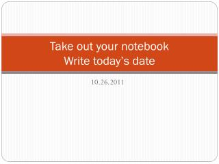 Take out your notebook  Write today's date