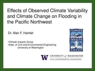 Dr. Alan  F.  Hamlet Climate  Impacts Group Dept. of Civil and Environmental Engineering