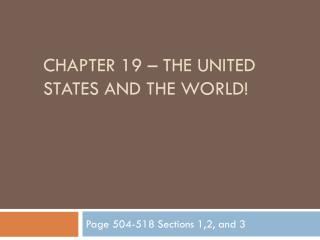 CHAPTER 19 – THE UNITED STATES AND THE WORLD!