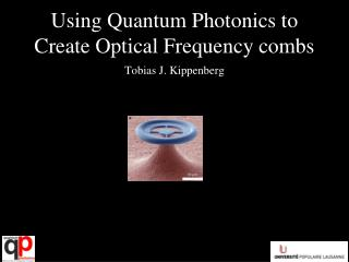 Using Quantum Photonics to Create Optical Frequency combs