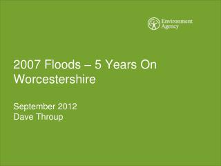 2007 Floods – 5 Years On Worcestershire  September 2012 Dave Throup