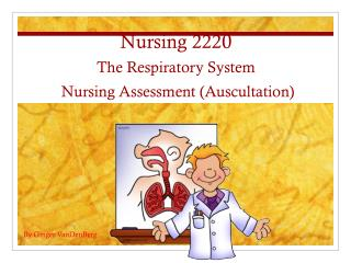 Nursing 2220 The Respiratory System  Nursing Assessment (Auscultation)