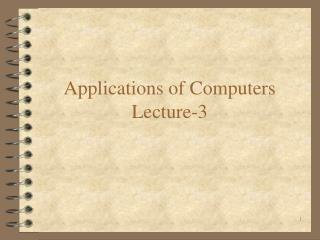 Applications of Computers Lecture-3