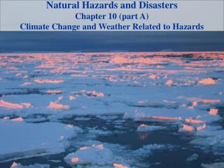 Natural Hazards and Disasters Chapter  10 (part A)  Climate Change and Weather Related to Hazards