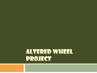 ALTERED WHEEL PROJECT