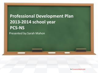 Professional Development Plan 2013-2014 school year PCS-NS