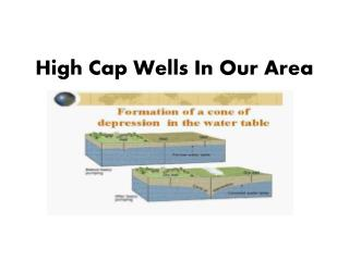 High Cap Wells In Our Area