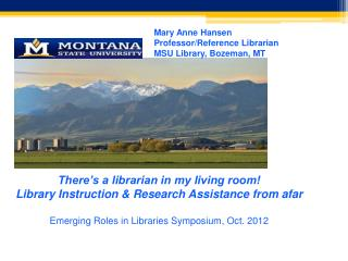 Mary Anne Hansen Professor/Reference Librarian MSU Library, Bozeman, MT