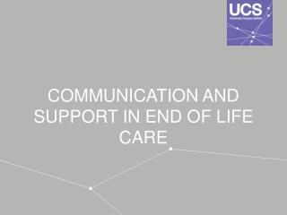 COMMUNICATION AND SUPPORT IN END OF LIFE CARE
