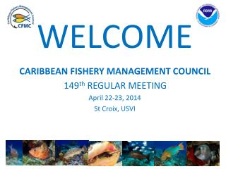 CARIBBEAN FISHERY MANAGEMENT COUNCIL 149 th REGULAR MEETING April  22 -23, 2014 St  Croix,  USVI