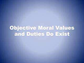 Objective Moral Values and Duties Do Exist
