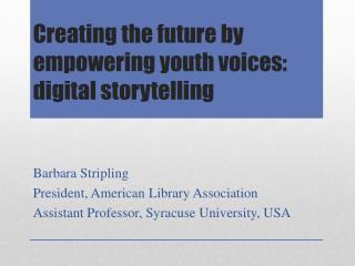 Creating the future by empowering youth voices:  digital storytelling