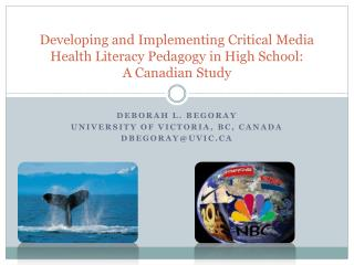 Deborah L. Begoray  University  of  Victoria, BC, Canada DBEGORAY@UVIC.CA
