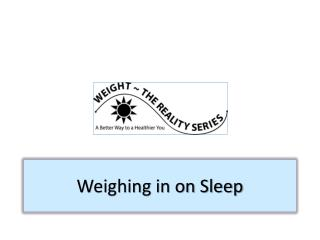 Weighing in on Sleep